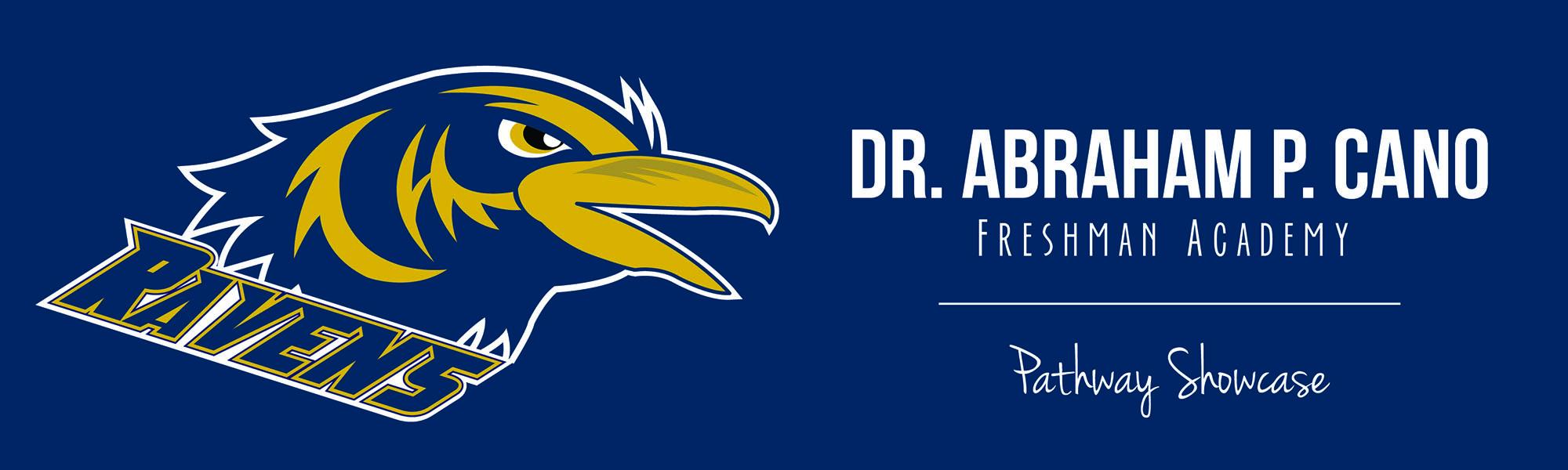 Dr. Abraham P. Cano Freshman Academy Pathway Showcase 2014