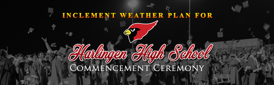 Inclement Weather Plan for Harlingen High School Commencement Ceremony