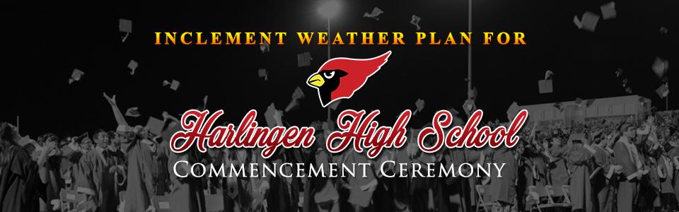 Inclement Weather Plan for Harlingen High School Commencement Ceremony