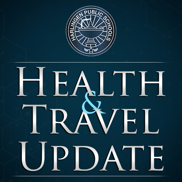 Harlingen CISD travel and health update